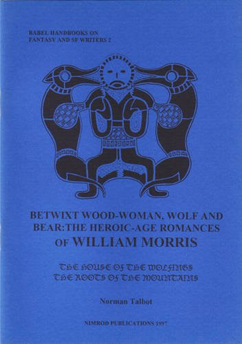 9780909242442: Betwixt Wood-woman, Wolf and Bear: The Heroic-age Romances of William Morris (Babel Handbooks on Fantasy & SF Writers)