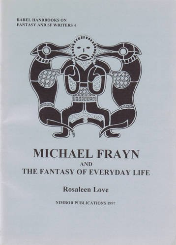 Michael Frayn and the Fantasy of Everyday Life (Babel Handbooks on Fantasy & SF Writers): Love,...