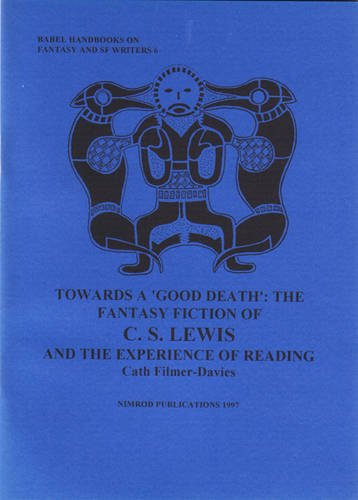 9780909242534: Towards a Good Death: The Fantasy Fiction of C.S.Lewis and the Experience of Reading (Babel Handbooks on Fantasy & SF Writers)