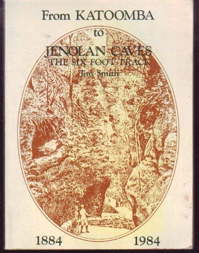 9780909325428: FROM KATOOMBA TO JENOLAN CAVES THE SIX FOOT TRACK JIM SMITH 1884 - 1984