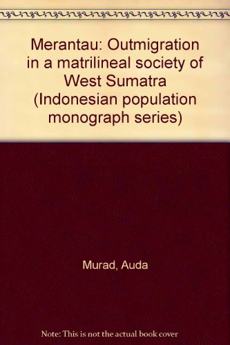 MERANTAU: OUTMIGRATION in a MATRILINEAL SOCIETY of: Murad, Auda