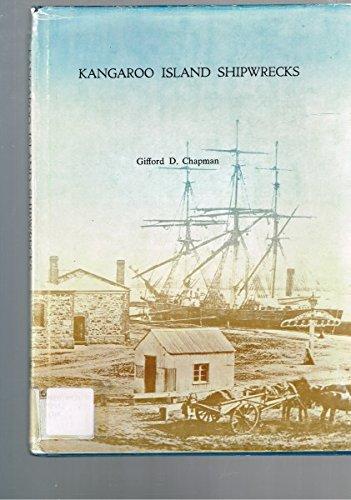 Kangaroo Island shipwrecks : an account of the ships and cutters wrecked around Kangaroo Island: ...