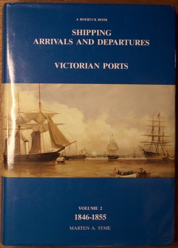 Shipping Arrivals and Departures. Victorian Ports. Volume II 1846-1855.