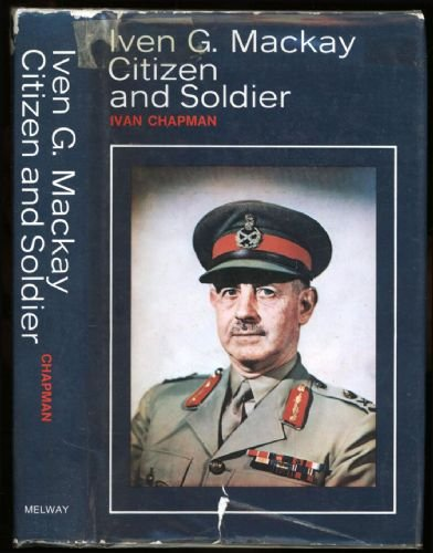 9780909439026: Iven G. Mackay: Citizen and soldier