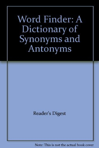 Word Finder - a Dictionary of synonyms and Antonyms: READER'S DIGEST