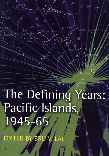 The Defining Years: Pacific Islands, 1945-65: Brij V. Lal (editor)