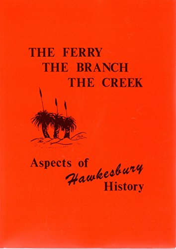 9780909528430: The Ferry, The Branch, The Creek: Aspects of Hawkesbury History