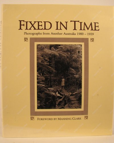 Fixed in Time. Photographs from Another Australia 1900 - 1939