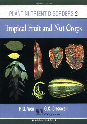 Plant Nutrient Disorders: Volume 2: Tropical Fruit: Cresswell, Geoff, Weir,