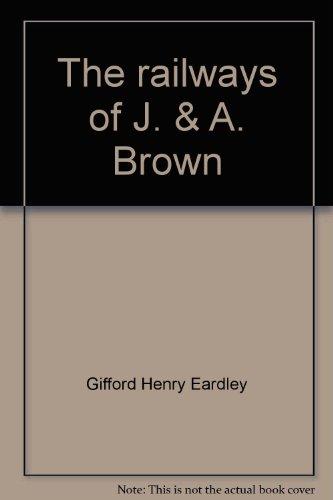 The railways of J. & A. Brown: Gifford Henry Eardley