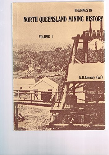 Readings in North Queensland Mining History. Volume I: Kennedy, K H (editor)