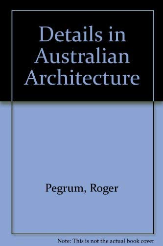 Details in Australian Architecture: Pegrum, Roger