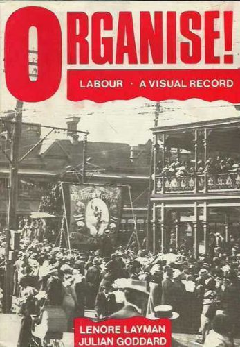 Organize! A Visual record of the Labour Movement in Western Australia: Layman, Lenore and Goddard, ...