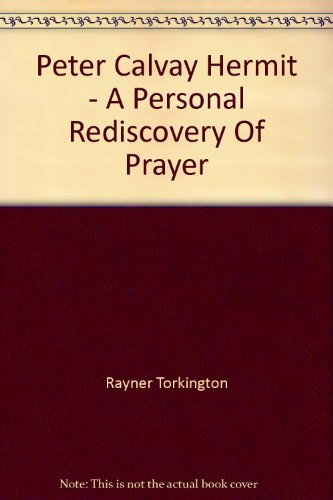 Peter Calvay, Hermit: a personal rediscovery of Prayer