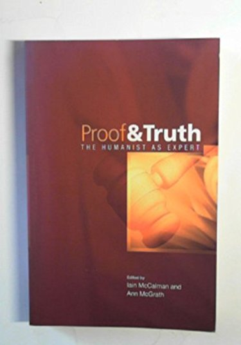PROOF & TRUTH. The Humanist as Expert.: McCalman, Iain & McGrath, Ann (eds.):