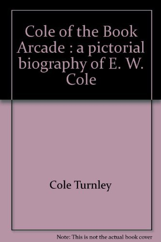 9780909900076: Cole of the Book Arcade: A pictorial biography of E. W. Cole