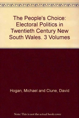 The People's Choice: Electoral Politics in Twentieth Century New South Wales. 3 Volumes: ...