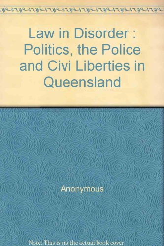 9780909913267: Law in Disorder : Politics, the Police and Civi Liberties in Queensland