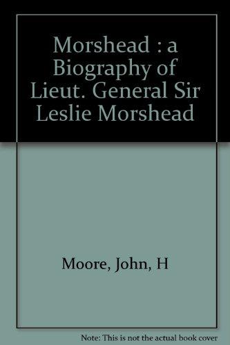 Morshead: A biography of Lieut. General Sir: J. H Moore
