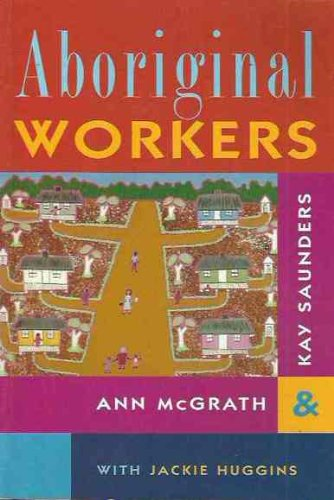 Aboriginal Workers (Special Issue of Labour History #69): Ann McGrath, Kay Saunders, Jackie Huggins...
