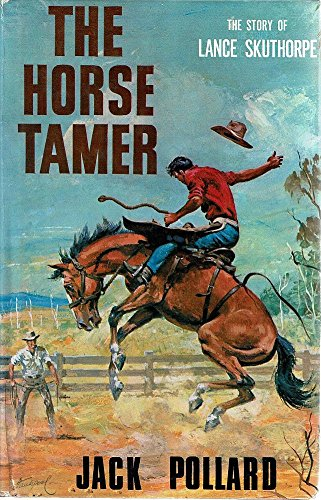 The horse tamer;: The story of Lance Skuthorpe (9780909950002) by Jack Pollard