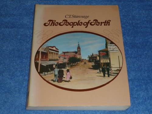 The People of Perth. A Social History of Western Australia's Capital.: Stannage, C.T.