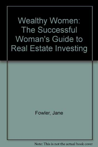Wealthy Women: The Successful Woman's Guide to Real Estate Investing (0910019355) by Fowler, Jane; Wilson, Carol; Logan-Frank, Lynda