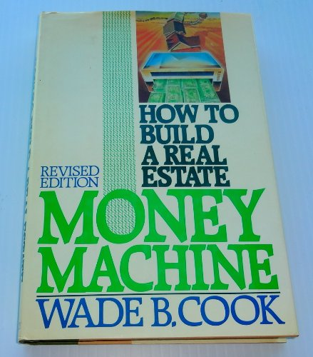 How to Build a Real Estate Money Machine: An Investment Guide for the Eighties