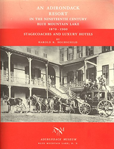 An Adirondack Resort in the Nineteenth Century, Blue Mountain Lake, 1870-1900: Stagecoaches and ...