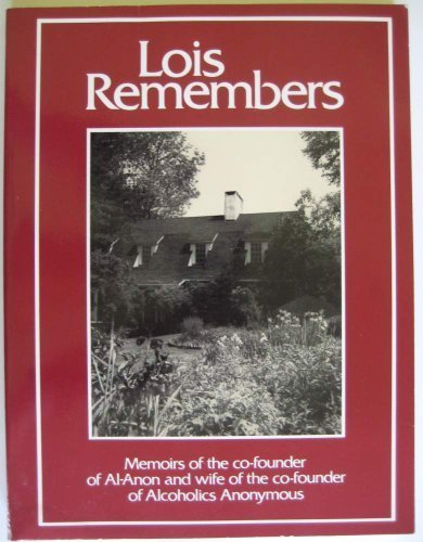 9780910034234: Lois Remembers: Memoirs of the Co-Founder of Al-Anon and Wife of the Co-Founder of Alcoholics Anonymous