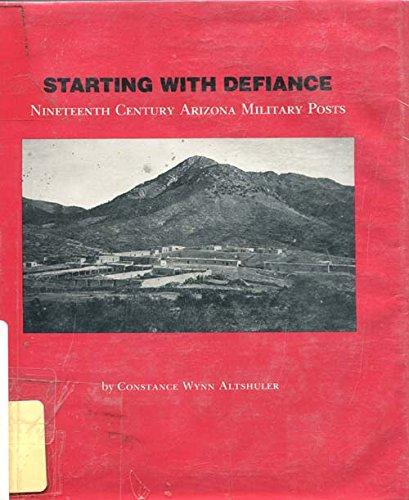 9780910037198: Starting with defiance: Nineteenth century Arizona military posts (Historical monograph / Arizona Historical Society)