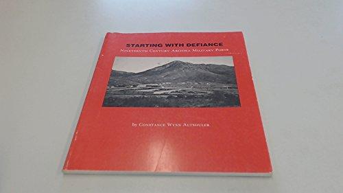 9780910037204: Starting With Defiance: 19th Century Arizona Military Posts