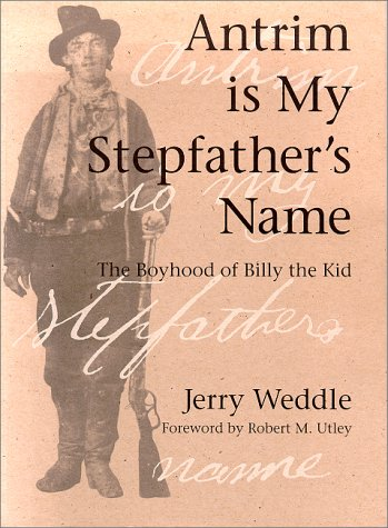 Antrim Is My Stepfather's Name: The Boyhood of Billy the Kid (Historical Monograph): Weddle, ...