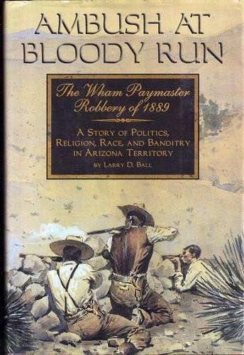 9780910037402: Ambush at Bloody Run: The Wham Paymaster Robbery of 1889- A Story of Politics, Religion, Race, and Banditry in Arizona Territory