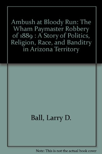 9780910037419: Ambush at Bloody Run: The Wham Paymaster Robbery of 1889 : A Story of Politics, Religion, Race, and Banditry in Arizona Territory
