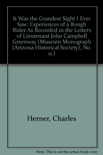 9780910037440: It Was the Grandest Sight I Ever Saw: Experiences of a Rough Rider As Recorded in the Letters of Lieutenant John Campbell Greenway (Museum Monograph (Arizona Historical Society), No. 11.)