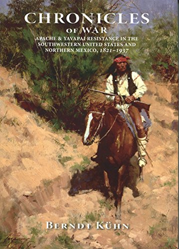 9780910037600: Chronicles of War: Apache & Yavapai Resistance In the Southwestern United States and Northern Mexico, 1821-1937