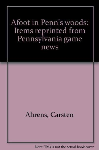 Afoot in Penn's woods Items reprinted from: Ahrens, Carsten