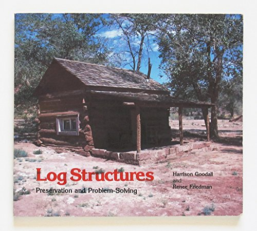 Log Structures: Preservation and Problem-Solving: Goodall, Harrison, and Renee Friedman