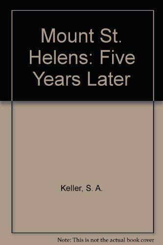 Mount St. Helens: Five Years Later: Keller, S.A.