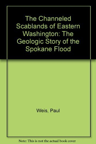 The Channeled Scablands of Eastern Washington -- The Geological Story of the Spokane Flood -- ...
