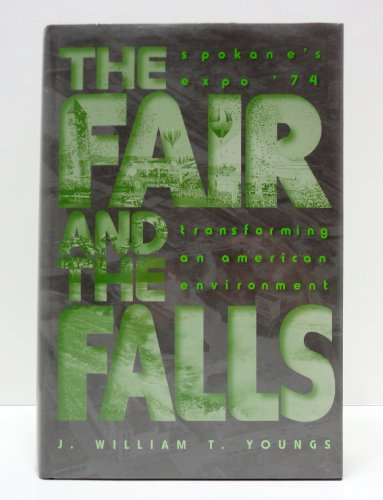 The Fair and the Falls: Spokane's Expo: J. William T.