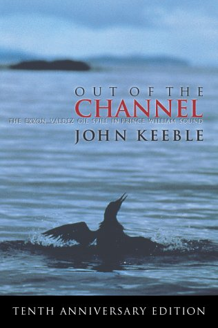 9780910055536: Out of the Channel: The EXXON Valdez Oil Spill in Prince William Sound