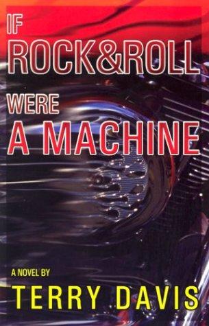 9780910055864: If Rock and Roll Were a Machine: A Novel