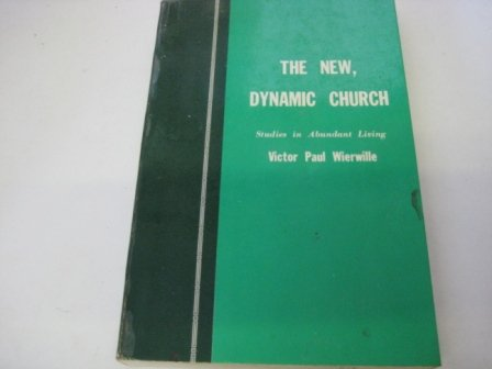The new dynamic church (Studies in abundant: Wierwille, Victor Paul