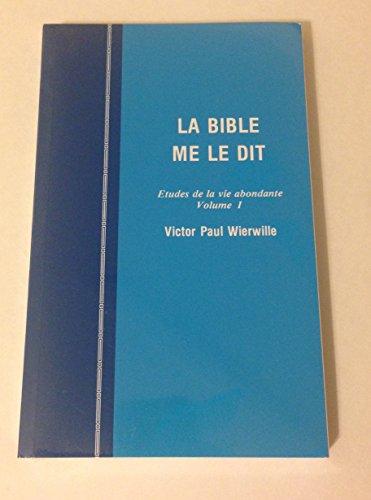 La Bible Me Le Dit: Etudes De La Vie Abondante - Vol. 1 (9780910068352) by Victor Paul Wierwille