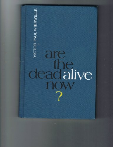 Are the dead alive now?: Wierwille, Victor Paul