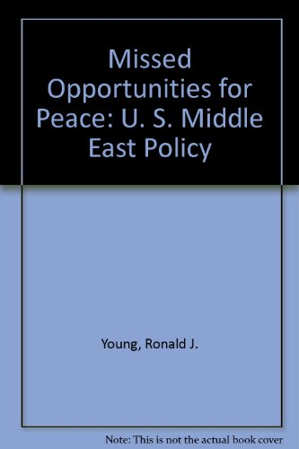 Missed Opportunities for Peace: U. S. Middle East Policy: Young, Ronald J.