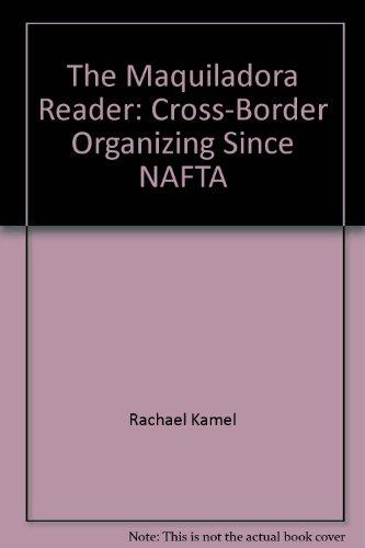 9780910082358: The Maquiladora Reader: Cross-Border Organizing Since NAFTA