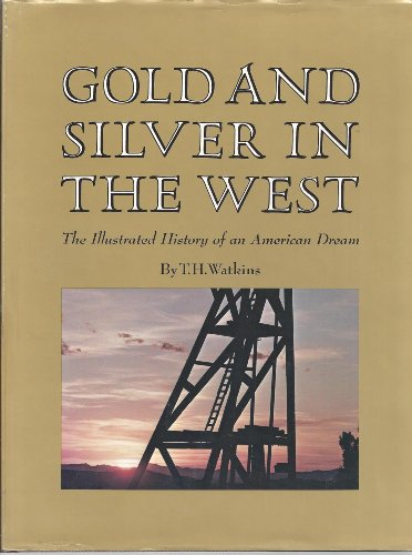 GOLD AND SILVER IN THE WEST : The Illustrated History of an American Dream: Watkins, T.H.; (David ...